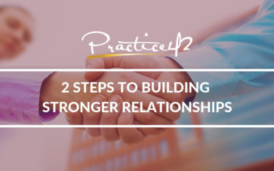 2 Steps to Building Stronger Relationships