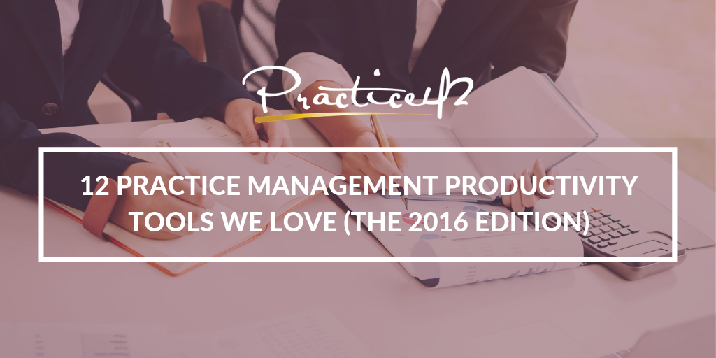 12 Practice Management Productivity Tools We Love (The 2016 Edition)