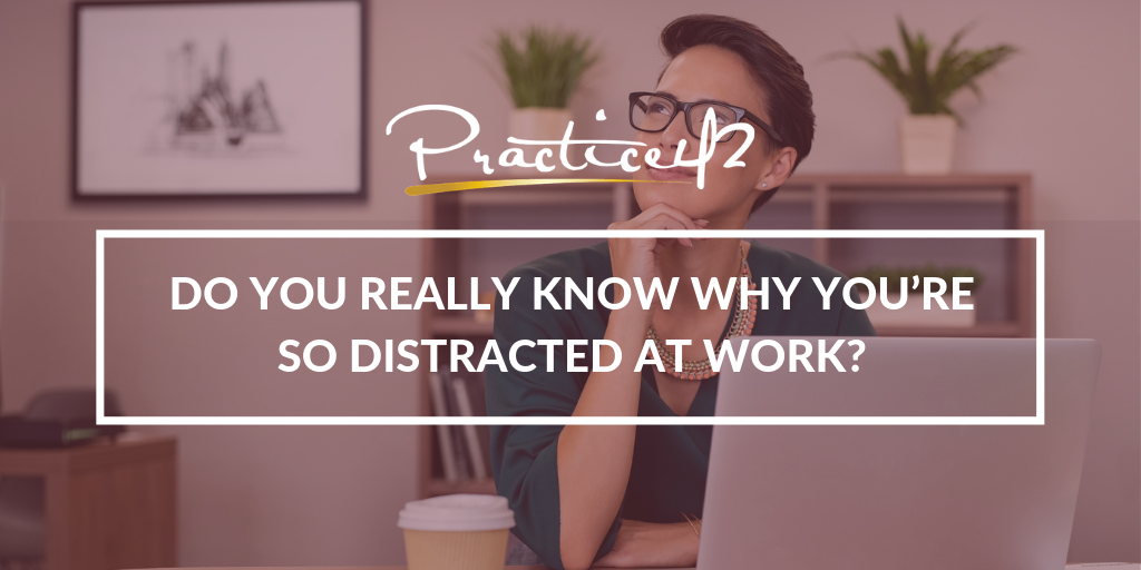 Do You Really Know Why You're So Distracted at Work?