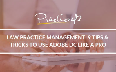 Law Practice Management: 9 Tips & Tricks to Use Adobe DC Like a Pro