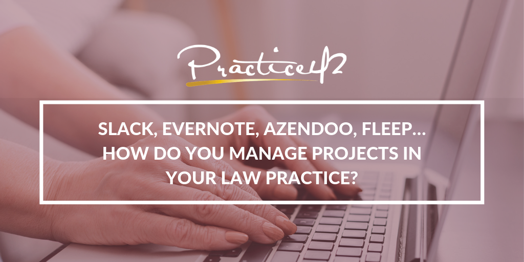 Slack, Evernote, Azendoo, Fleep… How Do You Manage Projects in Your Law Practice?