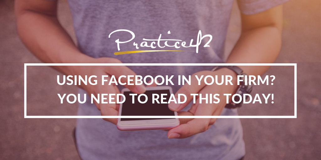 Using Facebook in your firm? You need to READ THIS TODAY!
