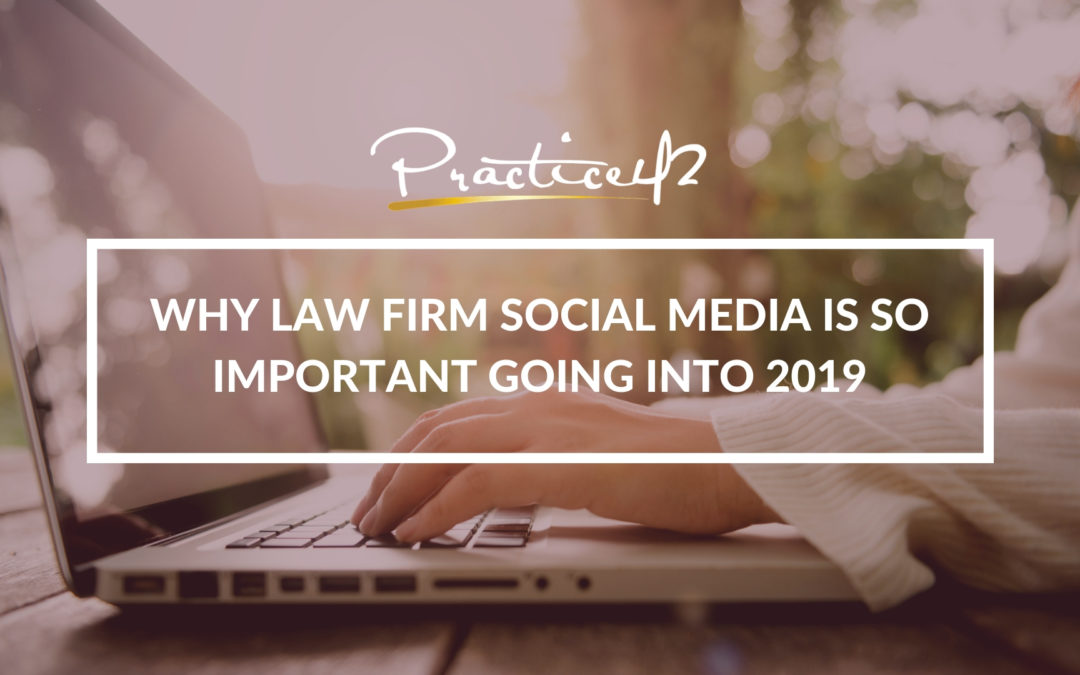why-law-firm-social-media-marketing-is-so-important-going-into-2019