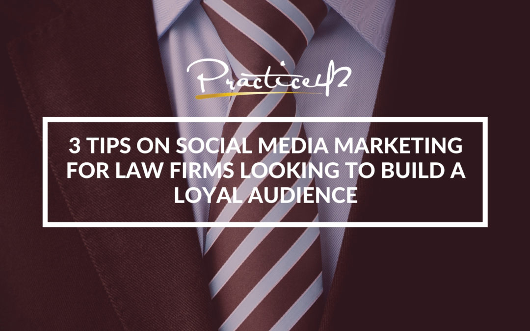 3 Tips for Social Media for Law Firms Looking to Build a Loyal Audience